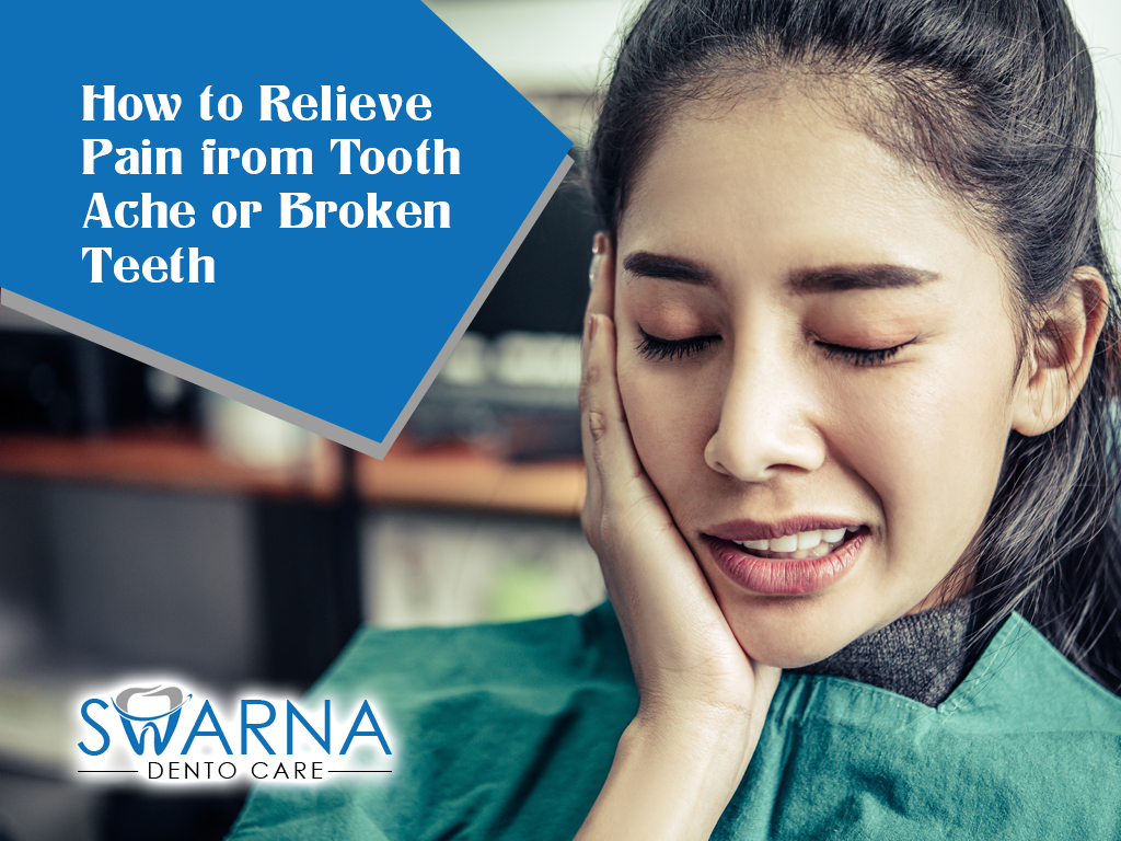 How to relieve from Toothache or Broken Teeth